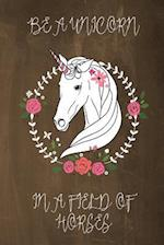 Be a Unicorn in a Field of Horses Chalkboard Journal (Brown)
