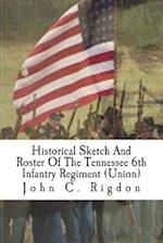 Historical Sketch and Roster of the Tennessee 6th Infantry Regiment (Union)