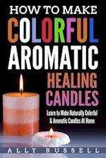 How to Make Colorful Aromatic Healing Candles