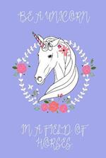 Be a Unicorn in a Field of Horses Journal (Blue)