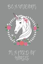 Be a Unicorn in a Field of Horses Journal (Grey)
