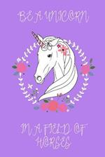 Be a Unicorn in a Field of Horses Journal (Purple)