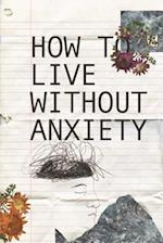 How to Live Without Anxiety
