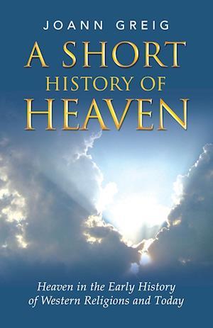 A Short History of Heaven