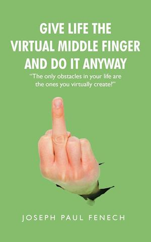 Give Life the Virtual Middle Finger and Do It Anyway