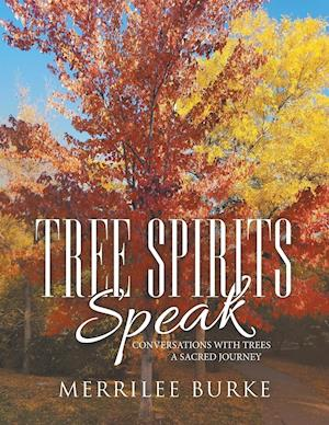 Tree Spirits Speak: Conversations with Trees a Sacred Journey
