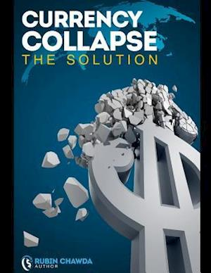 Currency Collapse the Solution