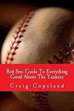 Red Sox Guide to Everything Good about the Yankees