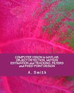 Computer Vision in MATLAB. Object Detection, Motion Estimation and Tracking, Filters and Fixed Point Design