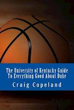 The University of Kentucky Guide to Everything Good about Duke