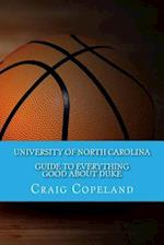 University of North Carolina Guide to Everything Good about Duke