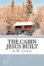 The Cabin Jesus Built