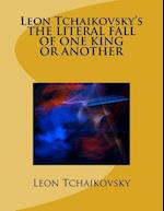 Leon Tchaikovsky's the Literal Fall of One King or Another