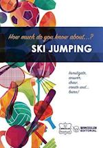 How Much Do You Know About... Ski Jumping