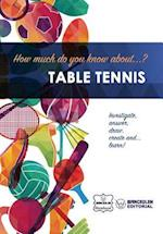 How Much Do Yo Know About... Table Tennis