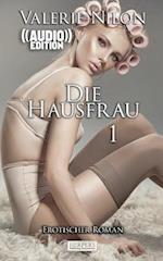 Die Hausfrau - Erotischer Roman ((Audio))