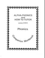 Alpha-Phonics and How to Tutor Phonics Companion Workbook > (Library Edit.)