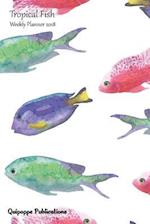 Tropical Fish Weekly Planner 2018