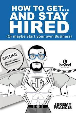 How to Get and Stay Hired!
