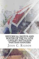 Historical Sketch and Roster of the Va 24th Cavalry Battalion Partisan Rangers