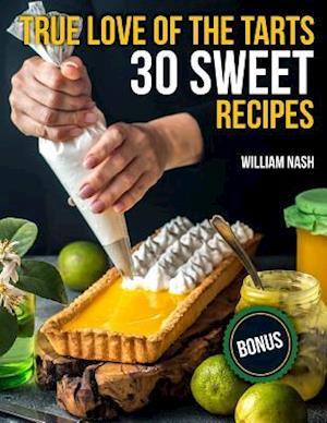 True Love of the Tarts. 30 Sweet Recipes