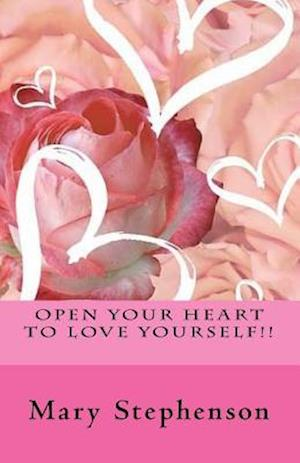 Open Your Heart to Love Yourself!! Learning to Be Happy and to Love Yourself