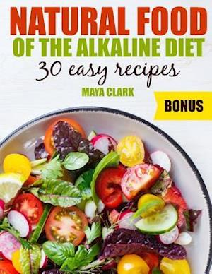 Natural Food of the Alkaline Diet. 30 Easy Recipes.