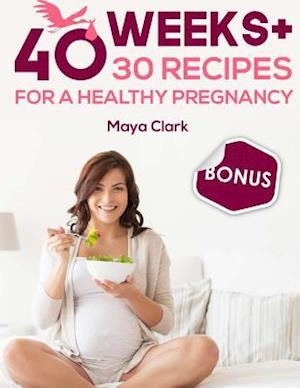 40 Weeks+30 Recipes for Healthy Pregnancy