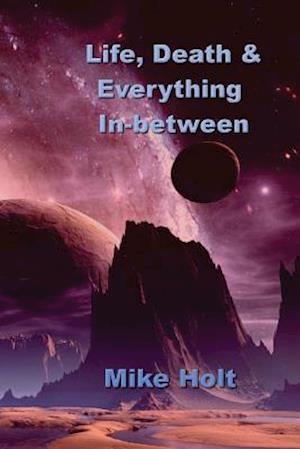 Life, Death & Everything Inbetween