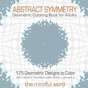 Abstract Symmetry Geometric Coloring Book for Adults: 175+ Creative Geometric Designs, Patterns and Shapes to Color for Relaxing and Relieving Stress
