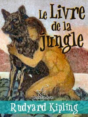 Le Livre de la jungle (Nouvelle edition illustree avec 89 dessins originaux de Maurice de Becque et d'autres) af Rudyard Kipling