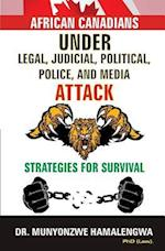 African Canadians Under Legal, Judicial, Political, Police and Media Attack