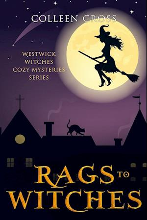 Bog, hæftet Rags to Witches : A Westwick Witches Cozy Mystery: Westwick Witches Cozy Mysteries af Colleen Cross