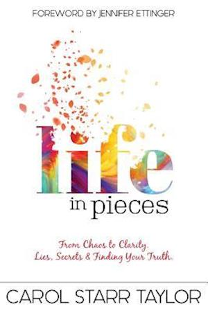 Bog, hæftet Life In Pieces: From Chaos to Clarity. Lies, Secrets & Finding Your Truth. af Carol Starr Taylor