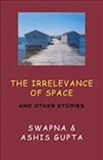 The Irrelevance of Space and Other Stories
