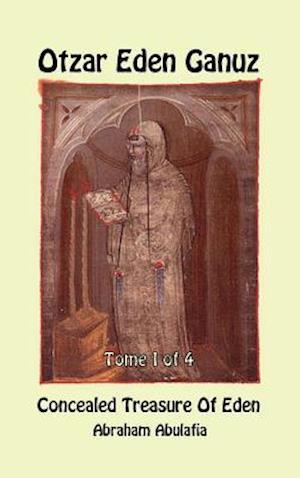 Bog, hardback Otzar Eden Ganuz - Concealed Treasure of Eden - Tome 1 of 4 af Abraham Abulafia