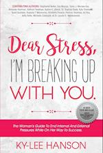 Dear Stress, I'm Breaking Up With You: The Woman's Guide To End Internal And External Pressures While On Her Way To Success.