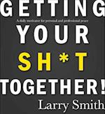 Getting Your Sh*t Together