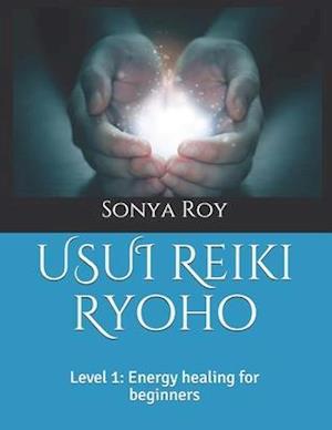 USUI Reiki Ryoho : Level 1: Energy healing for beginners