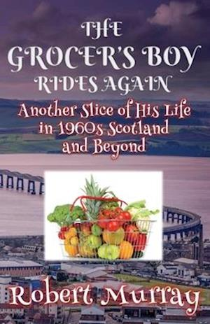 The Grocer's Boy Rides Again: Another Slice of His Life in 1960s Scotland and Beyond