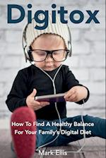 Digitox: How To Find A Healthy Balance For Your Family's Digital Diet