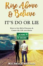 RISE ABOVE & BELIEVE - IT'S DO OR LIE: HOW TO GET RID OF EXCUSES & CREATE THE LIFE YOU DESIRE af Michelle Marie Watson