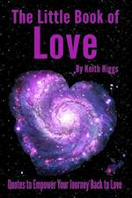 The Little Book of Love: Quotes to Empower Your Journey Back to Love af Higgs Keith
