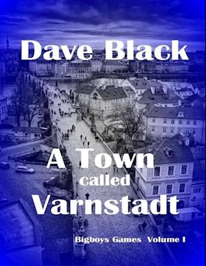 Town Called Varnstadt: Bigboys Games Volume I af Dave Black