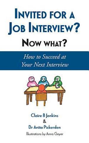 Invited for a Job Interview? Now What? af Anita Pickerden, Claire B Jenkins