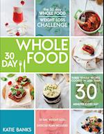 The 30 Day Whole Food Weight Loss Challenge: 30 Day Whole Food: Three Whole Recipes Cooked in Less than 30 Minutes Every Day: 30 Day Weight Loss Exerc