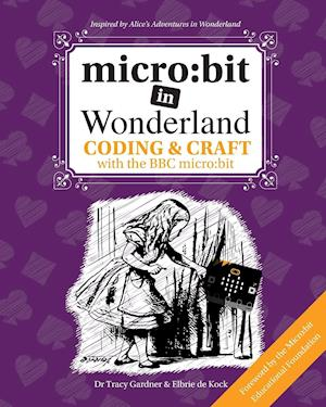 micro:bit in Wonderland: Coding & Craft with the BBC micro:bit