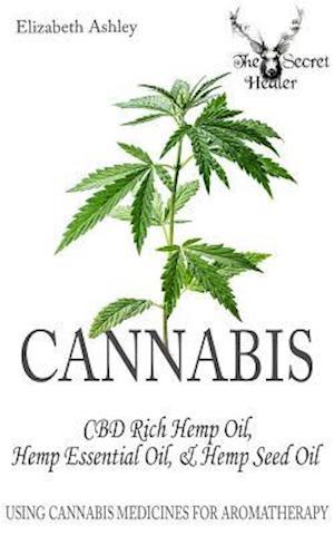 Cannabis: High CBD Hemp, Hemp Essential Oil and Hemp Seed Oil af Elizabeth Ashley