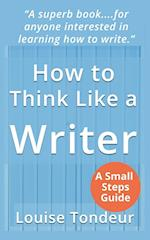 How to Think Like a Writer: a Short Book for Creative Writing Students and Their Tutors