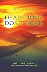 Dead Lions Don't Roar: A Collection of Poetic Wisdom for the Discerning af Tolu' A Akinyemi